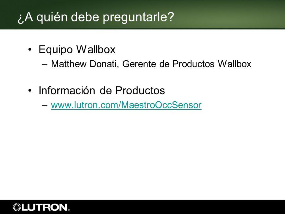 ¿A quién debe preguntarle? Equipo Wallbox –Matthew Donati, Gerente de Productos Wallbox Información de Productos –www.lutron.com/MaestroOccSensorwww.l