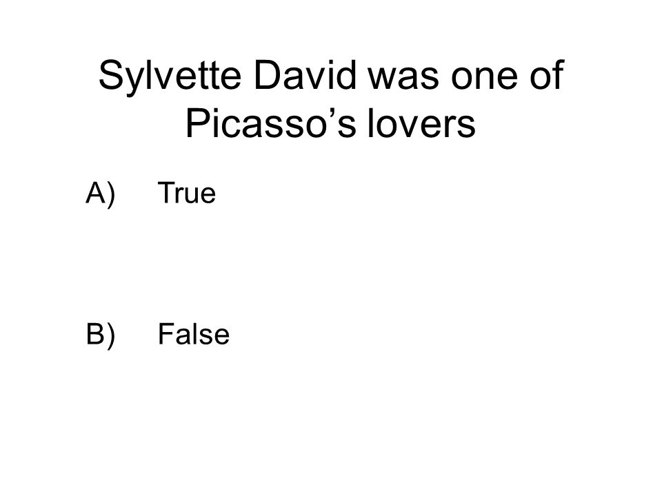 Sylvette David was one of Picassos lovers A)True B)False