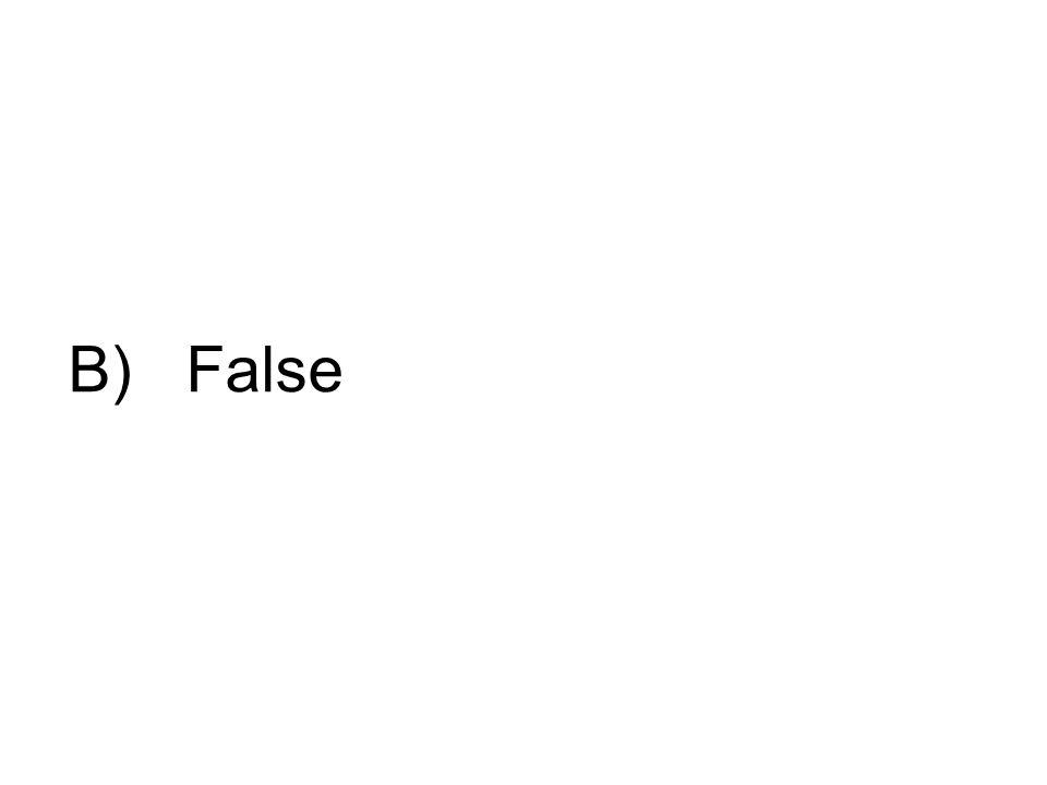 B) False