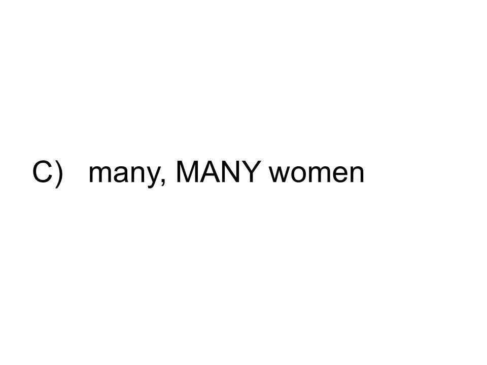 C) many, MANY women