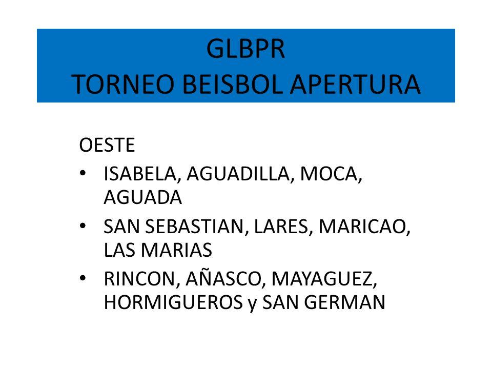 GLBPR TORNEO BEISBOL APERTURA OESTE ISABELA, AGUADILLA, MOCA, AGUADA SAN SEBASTIAN, LARES, MARICAO, LAS MARIAS RINCON, AÑASCO, MAYAGUEZ, HORMIGUEROS y