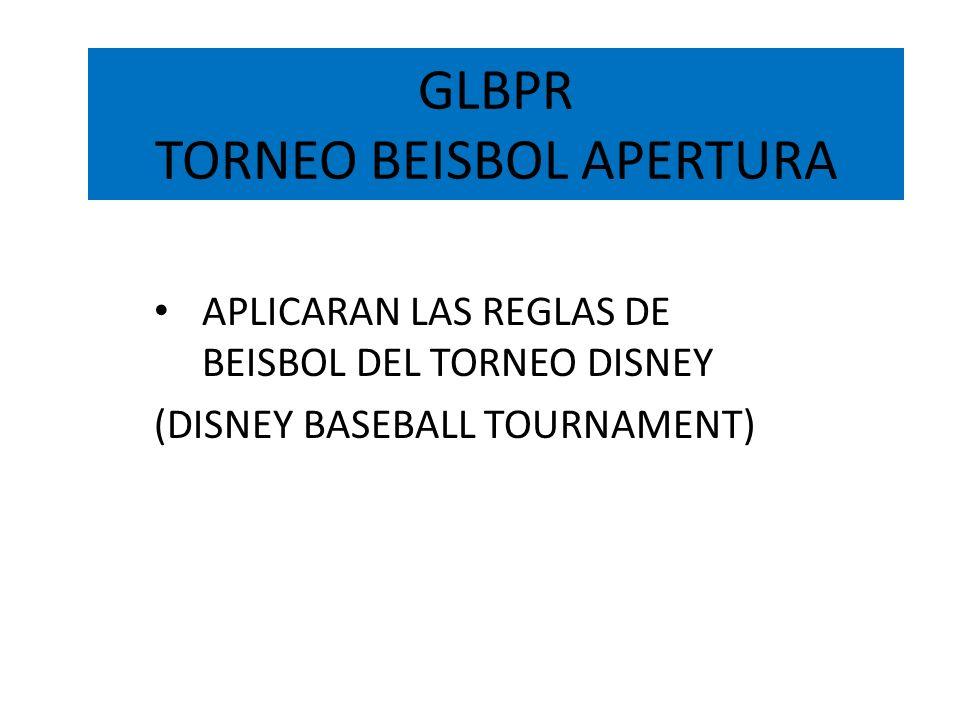 GLBPR TORNEO BEISBOL APERTURA APLICARAN LAS REGLAS DE BEISBOL DEL TORNEO DISNEY (DISNEY BASEBALL TOURNAMENT)