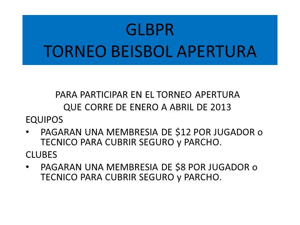 GLBPR TORNEO BEISBOL APERTURA PARA PARTICIPAR EN EL TORNEO APERTURA QUE CORRE DE ENERO A ABRIL DE 2013 EQUIPOS PAGARAN UNA MEMBRESIA DE $12 POR JUGADO