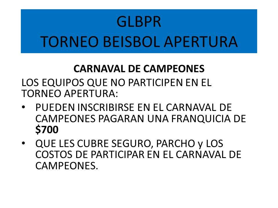 GLBPR TORNEO BEISBOL APERTURA CARNAVAL DE CAMPEONES LOS EQUIPOS QUE NO PARTICIPEN EN EL TORNEO APERTURA: PUEDEN INSCRIBIRSE EN EL CARNAVAL DE CAMPEONE