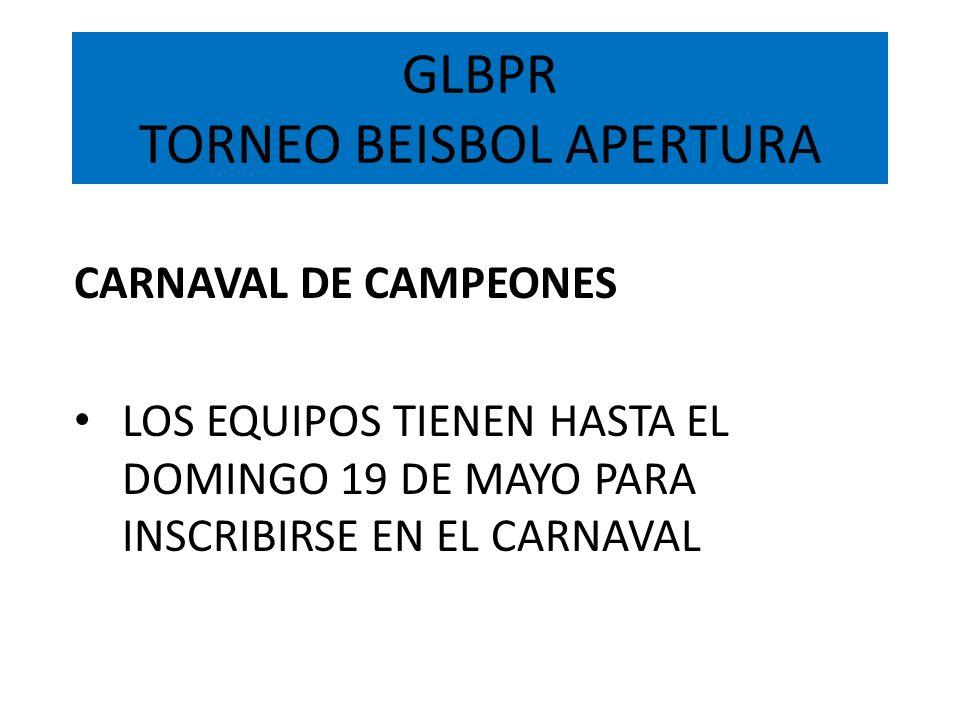 GLBPR TORNEO BEISBOL APERTURA CARNAVAL DE CAMPEONES LOS EQUIPOS TIENEN HASTA EL DOMINGO 19 DE MAYO PARA INSCRIBIRSE EN EL CARNAVAL