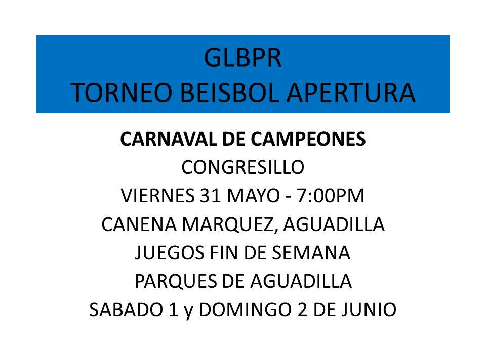 GLBPR TORNEO BEISBOL APERTURA CARNAVAL DE CAMPEONES CONGRESILLO VIERNES 31 MAYO - 7:00PM CANENA MARQUEZ, AGUADILLA JUEGOS FIN DE SEMANA PARQUES DE AGU