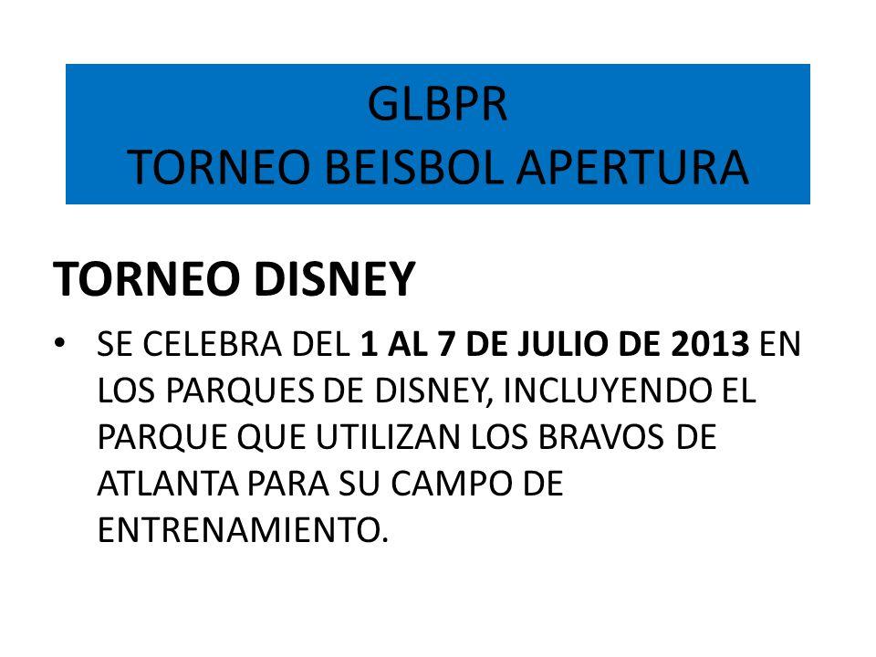 GLBPR TORNEO BEISBOL APERTURA TORNEO DISNEY SE CELEBRA DEL 1 AL 7 DE JULIO DE 2013 EN LOS PARQUES DE DISNEY, INCLUYENDO EL PARQUE QUE UTILIZAN LOS BRA