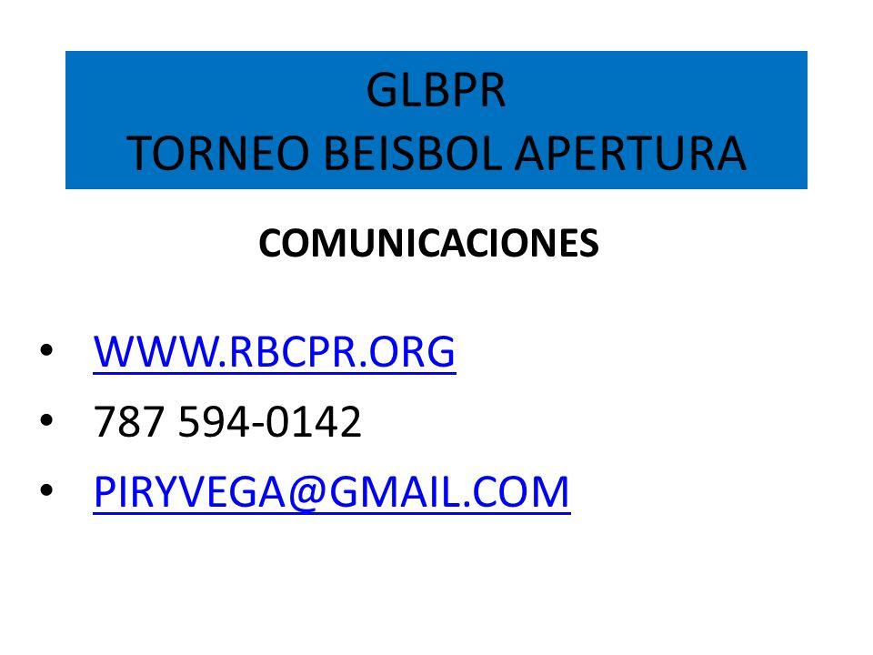 GLBPR TORNEO BEISBOL APERTURA COMUNICACIONES WWW.RBCPR.ORG 787 594-0142 PIRYVEGA@GMAIL.COM