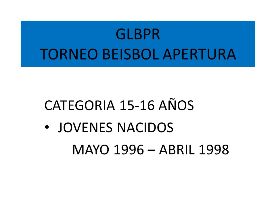 GLBPR TORNEO BEISBOL APERTURA CATEGORIA 15-16 AÑOS JOVENES NACIDOS MAYO 1996 – ABRIL 1998