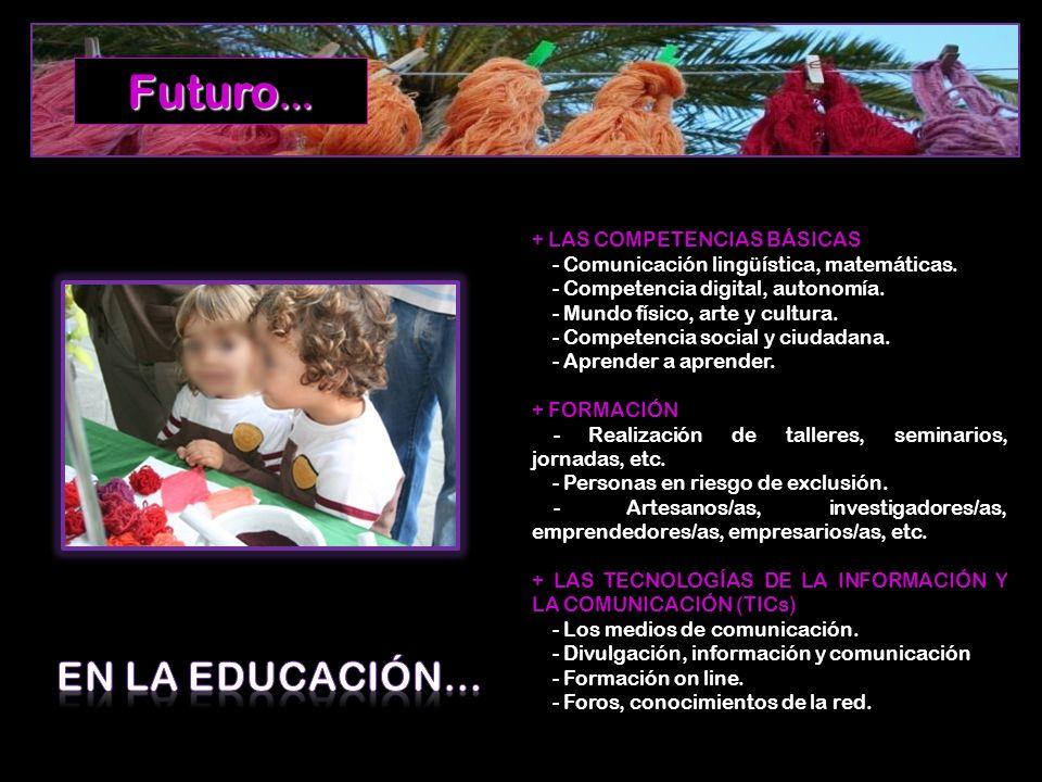 + LAS COMPETENCIAS BÁSICAS - Comunicación lingüística, matemáticas. - Competencia digital, autonomía. - Mundo físico, arte y cultura. - Competencia so