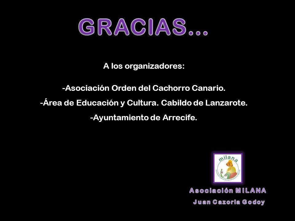 A los organizadores: -Asociación Orden del Cachorro Canario. -Área de Educación y Cultura. Cabildo de Lanzarote. -Ayuntamiento de Arrecife.