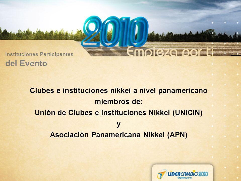 Instituciones Participantes del Evento Clubes e instituciones nikkei a nivel panamericano miembros de: Unión de Clubes e Instituciones Nikkei (UNICIN) y Asociación Panamericana Nikkei (APN)