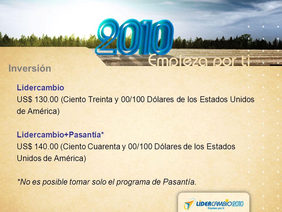 Inversión Lidercambio US$ 130.00 (Ciento Treinta y 00/100 Dólares de los Estados Unidos de América) Lidercambio+Pasantía* US$ 140.00 (Ciento Cuarenta