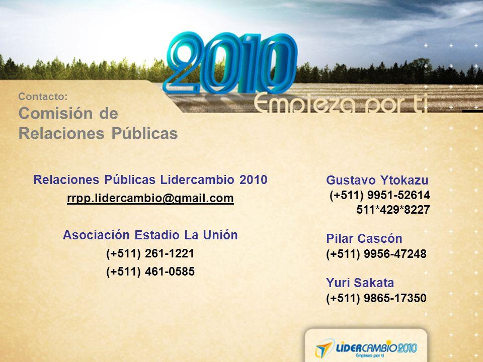 Contacto: Comisión de Relaciones Públicas Relaciones Públicas Lidercambio 2010 rrpp.lidercambio@gmail.com Asociación Estadio La Unión (+511) 261-1221 (+511) 461-0585 Gustavo Ytokazu (+511) 9951-52614 511*429*8227 Pilar Cascón (+511) 9956-47248 Yuri Sakata (+511) 9865-17350