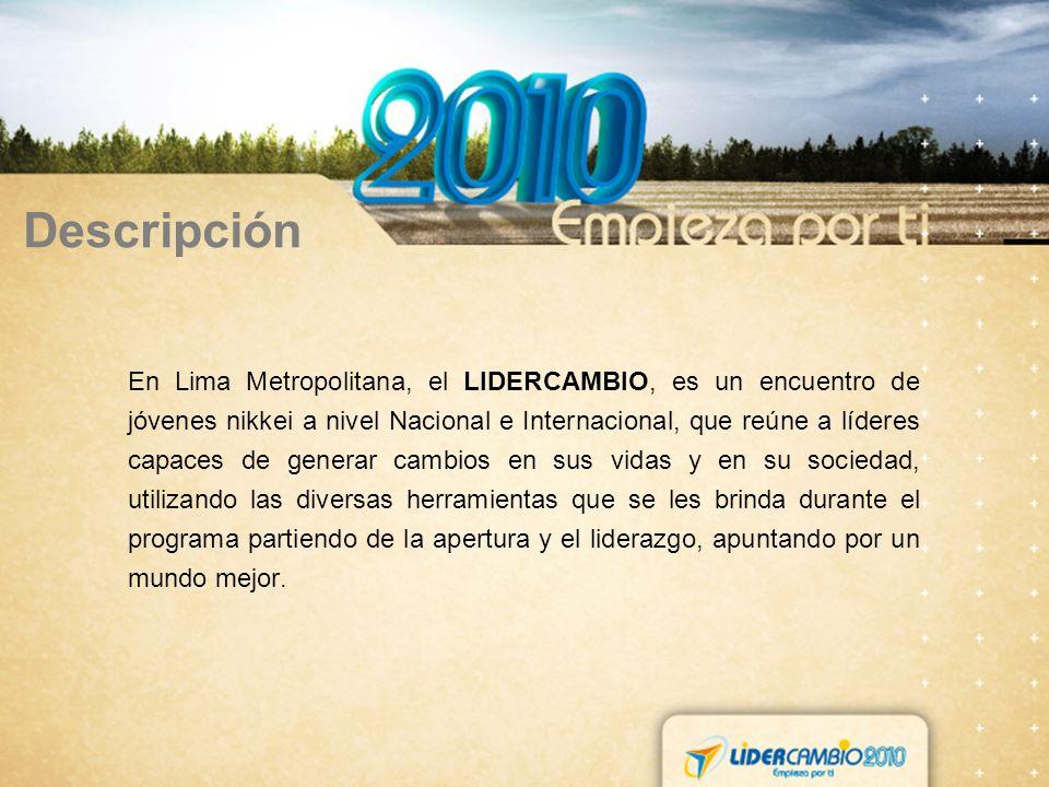 Descripción En Lima Metropolitana, el LIDERCAMBIO, es un encuentro de jóvenes nikkei a nivel Nacional e Internacional, que reúne a líderes capaces de