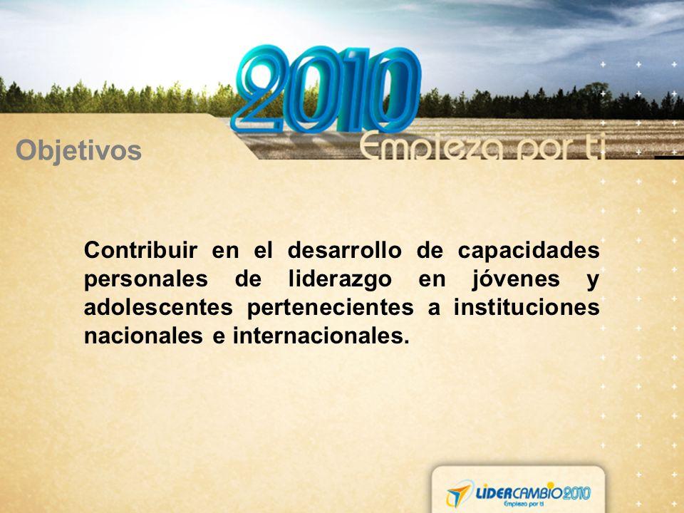 Objetivos Contribuir en el desarrollo de capacidades personales de liderazgo en jóvenes y adolescentes pertenecientes a instituciones nacionales e internacionales.