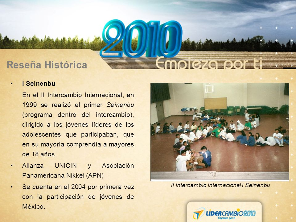 Reseña Histórica I Seinenbu En el II Intercambio Internacional, en 1999 se realizó el primer Seinenbu (programa dentro del intercambio), dirigido a los jóvenes líderes de los adolescentes que participaban, que en su mayoría comprendía a mayores de 18 años.
