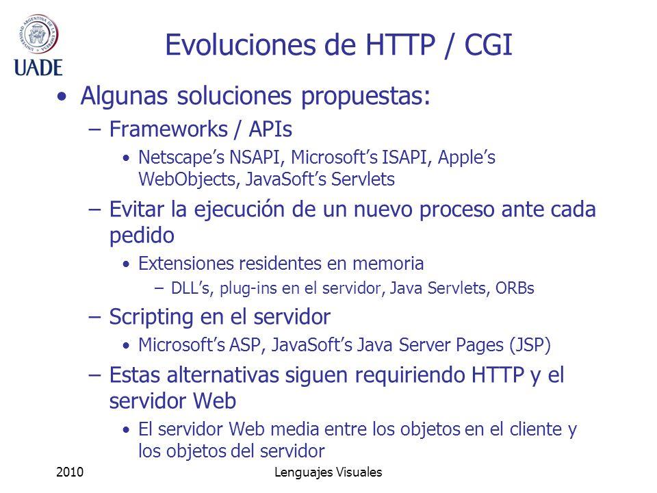 2010Lenguajes Visuales Evoluciones de HTTP / CGI Algunas soluciones propuestas: –Frameworks / APIs Netscapes NSAPI, Microsofts ISAPI, Apples WebObject