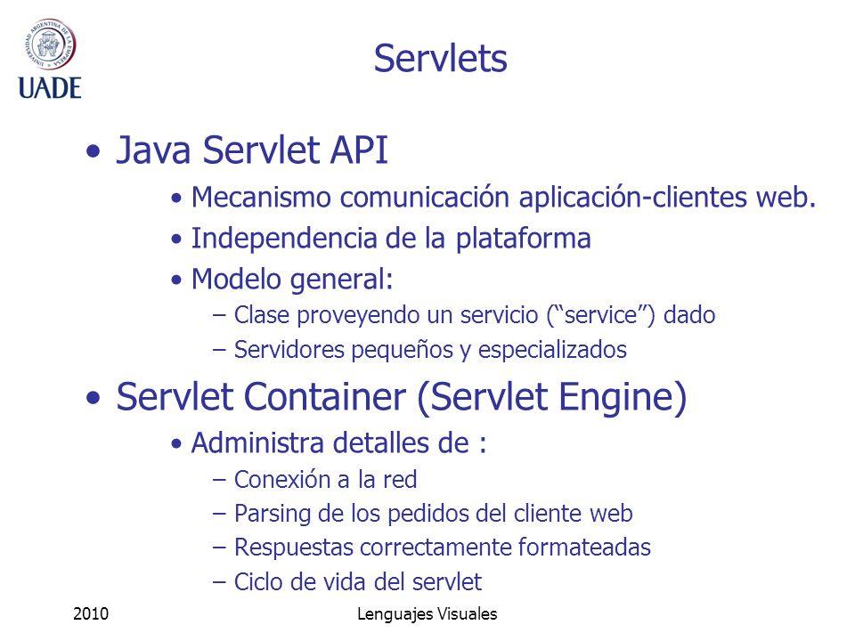 2010Lenguajes Visuales Servlets Java Servlet API Mecanismo comunicación aplicación-clientes web. Independencia de la plataforma Modelo general: –Clase
