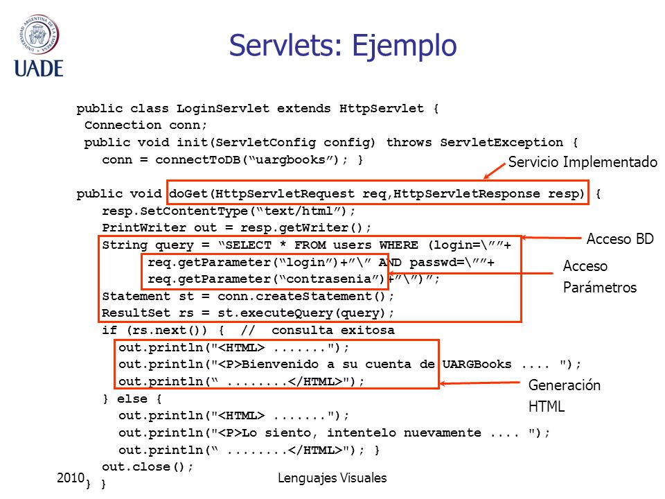 2010Lenguajes Visuales public class LoginServlet extends HttpServlet { Connection conn; public void init(ServletConfig config) throws ServletException