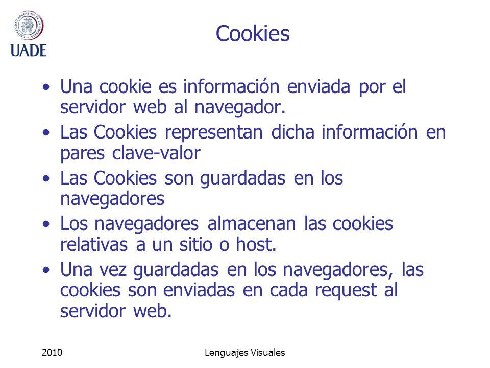 2010Lenguajes Visuales Cookies Una cookie es información enviada por el servidor web al navegador. Las Cookies representan dicha información en pares
