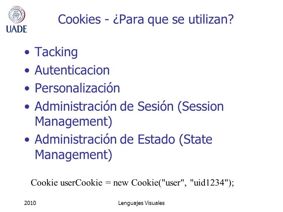 2010Lenguajes Visuales Cookies - ¿Para que se utilizan? Tacking Autenticacion Personalización Administración de Sesión (Session Management) Administra
