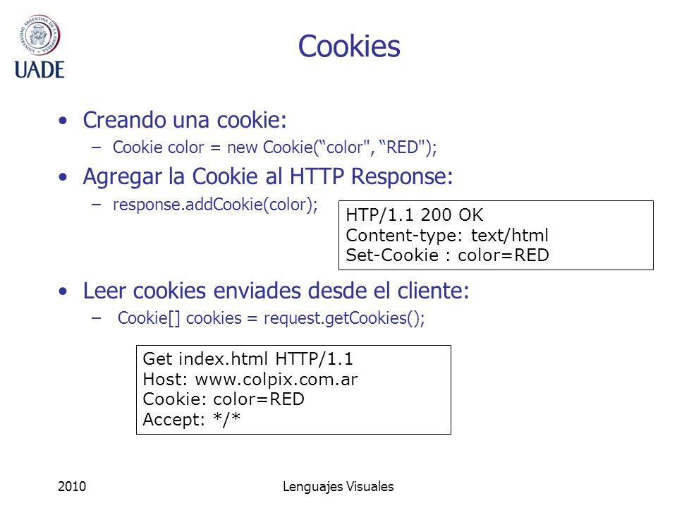 2010Lenguajes Visuales Cookies Creando una cookie: –Cookie color = new Cookie(color