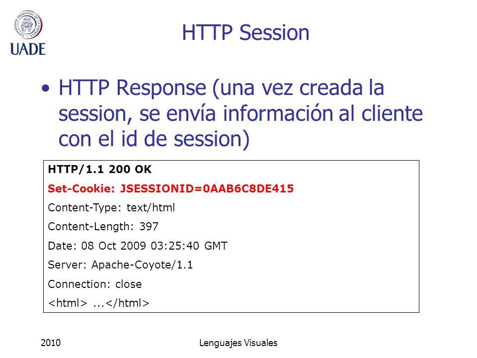 2010Lenguajes Visuales HTTP Session HTTP Response (una vez creada la session, se envía información al cliente con el id de session) HTTP/1.1 200 OK Se