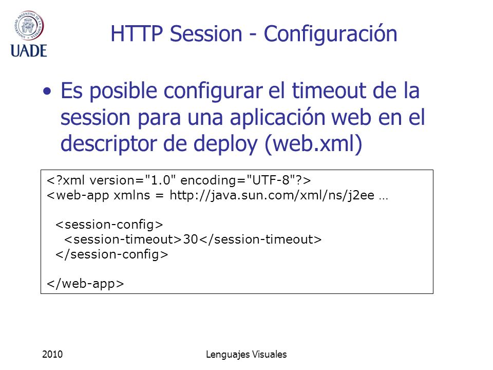 2010Lenguajes Visuales HTTP Session - Configuración Es posible configurar el timeout de la session para una aplicación web en el descriptor de deploy