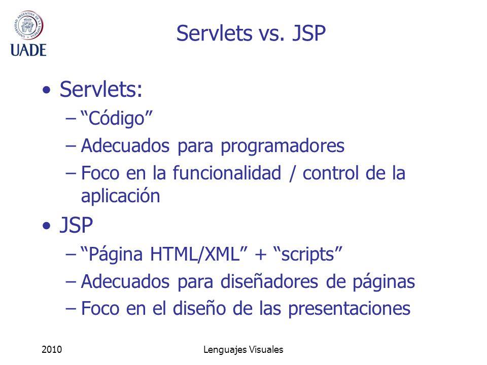 2010Lenguajes Visuales Servlets vs. JSP Servlets: –Código –Adecuados para programadores –Foco en la funcionalidad / control de la aplicación JSP –Pági