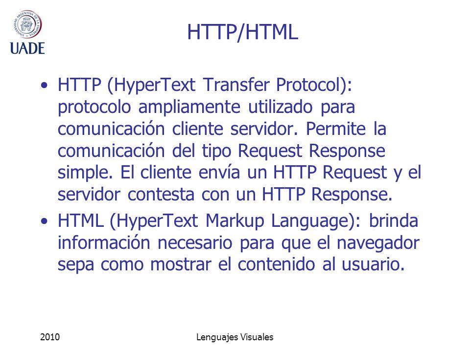 2010Lenguajes Visuales HTTP/HTML HTTP (HyperText Transfer Protocol): protocolo ampliamente utilizado para comunicación cliente servidor. Permite la co