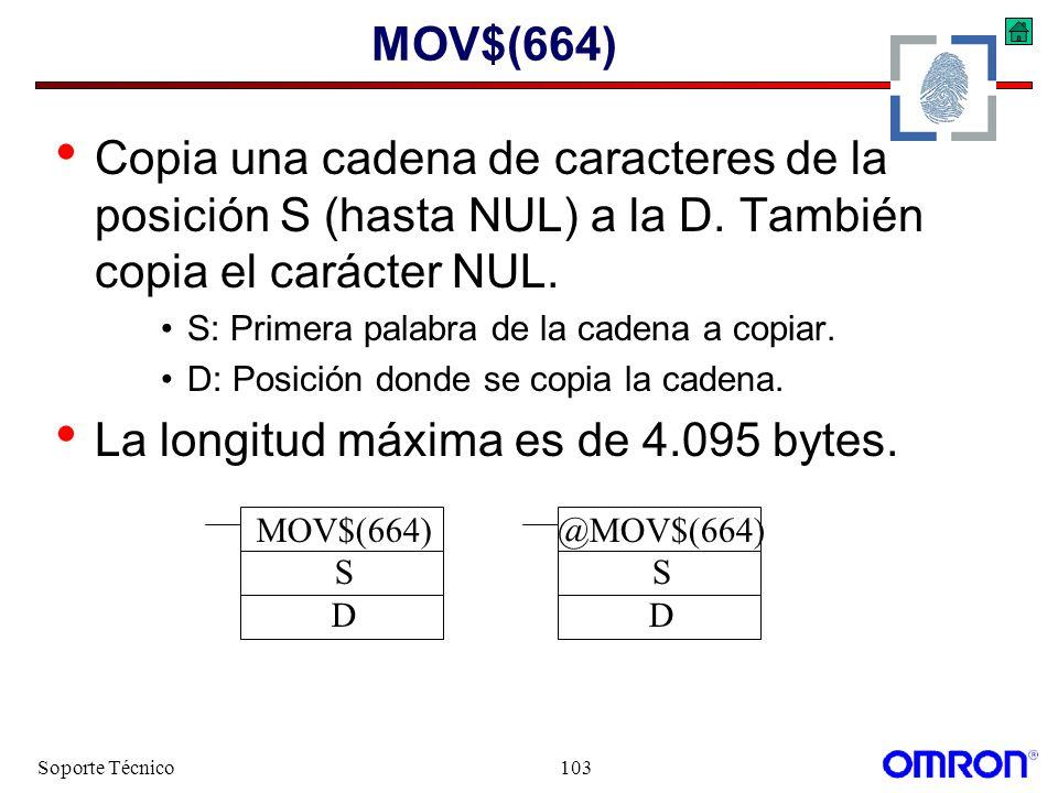 Soporte Técnico103 MOV$(664) Copia una cadena de caracteres de la posición S (hasta NUL) a la D. También copia el carácter NUL. S: Primera palabra de