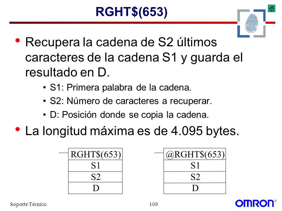 Soporte Técnico109 RGHT$(653) Recupera la cadena de S2 últimos caracteres de la cadena S1 y guarda el resultado en D. S1: Primera palabra de la cadena