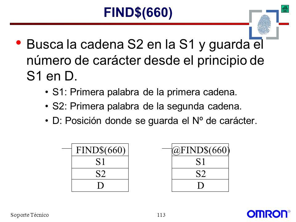 Soporte Técnico113 FIND$(660) Busca la cadena S2 en la S1 y guarda el número de carácter desde el principio de S1 en D. S1: Primera palabra de la prim