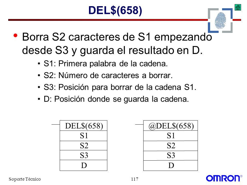 Soporte Técnico117 DEL$(658) Borra S2 caracteres de S1 empezando desde S3 y guarda el resultado en D. S1: Primera palabra de la cadena. S2: Número de
