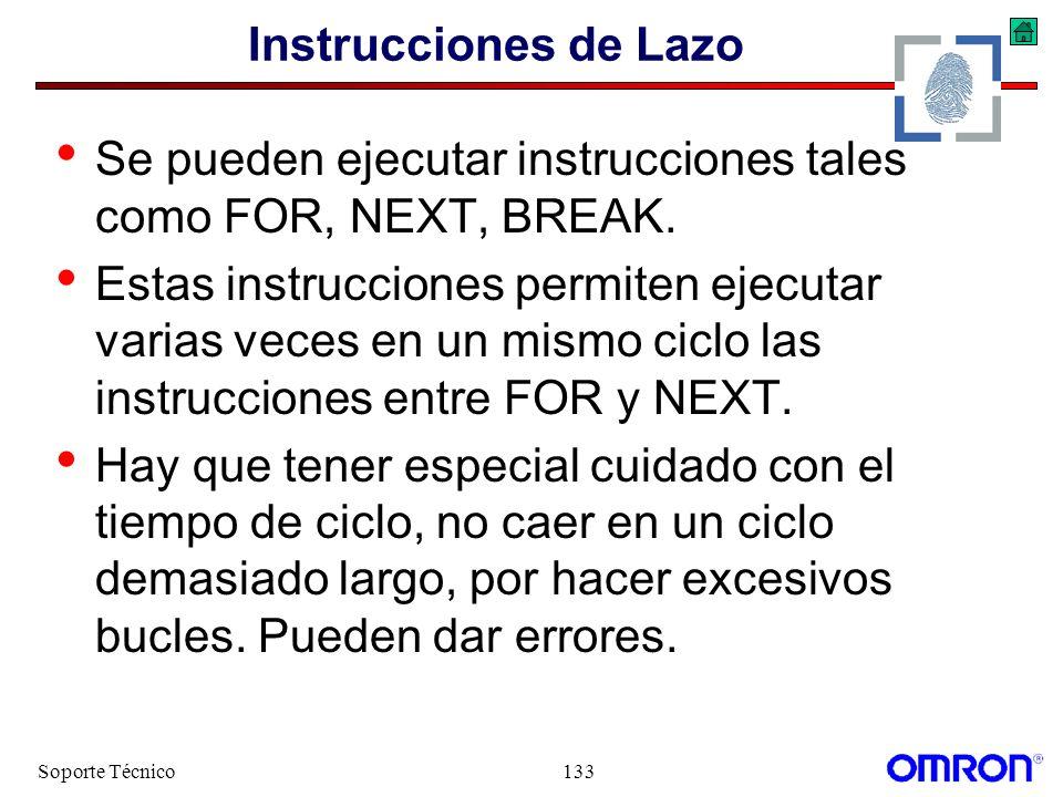 Soporte Técnico133 Instrucciones de Lazo Se pueden ejecutar instrucciones tales como FOR, NEXT, BREAK. Estas instrucciones permiten ejecutar varias ve