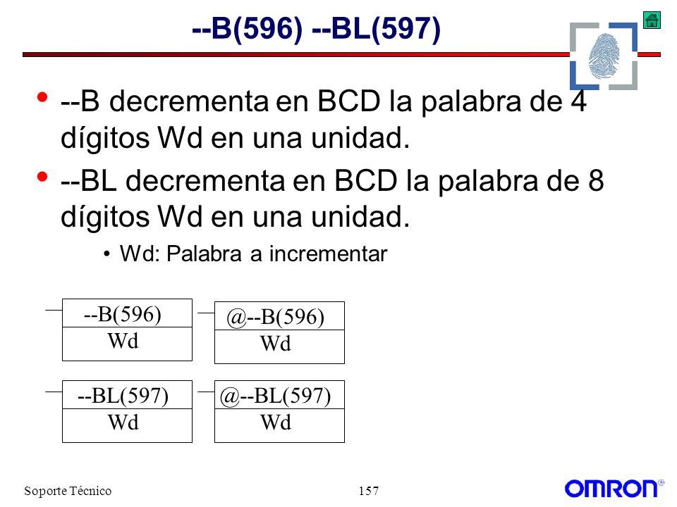 Soporte Técnico157 --B(596) --BL(597) --B decrementa en BCD la palabra de 4 dígitos Wd en una unidad. --BL decrementa en BCD la palabra de 8 dígitos W
