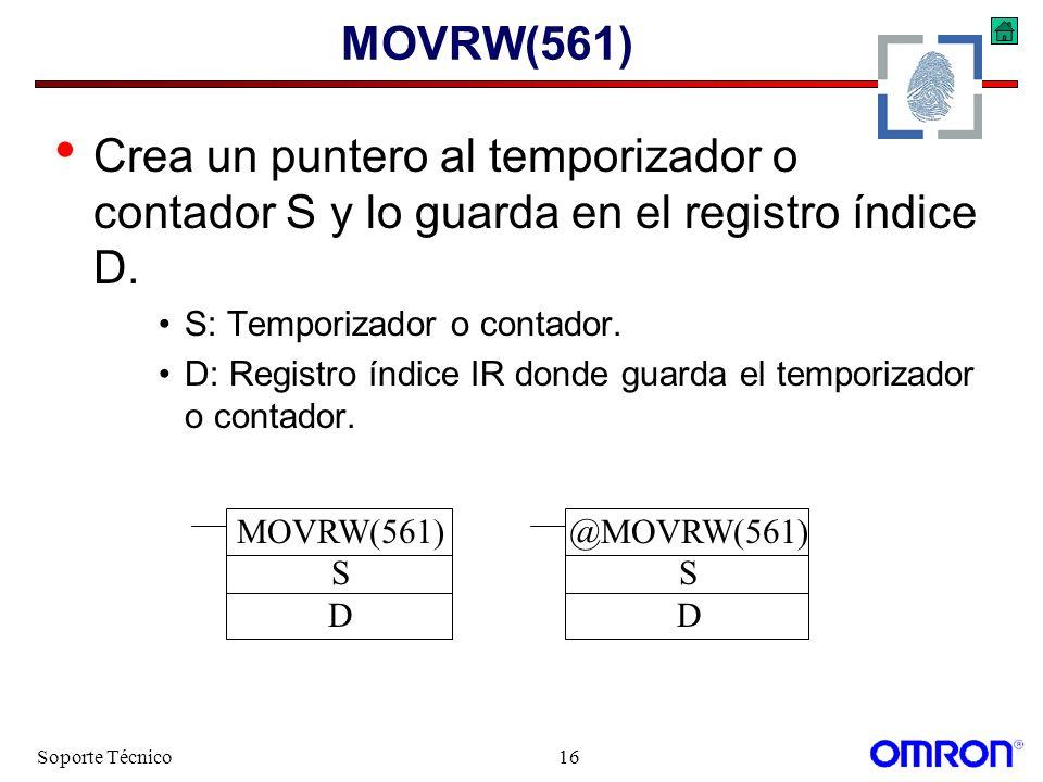 Soporte Técnico16 MOVRW(561) Crea un puntero al temporizador o contador S y lo guarda en el registro índice D. S: Temporizador o contador. D: Registro