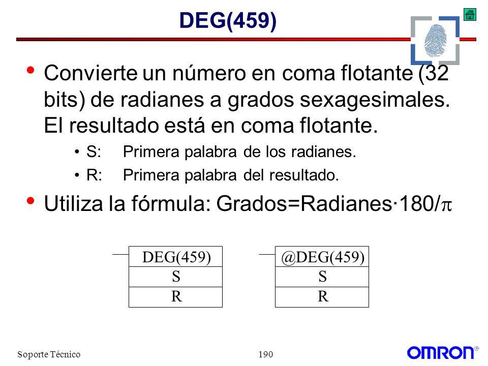 Soporte Técnico190 DEG(459) Convierte un número en coma flotante (32 bits) de radianes a grados sexagesimales. El resultado está en coma flotante. S:P