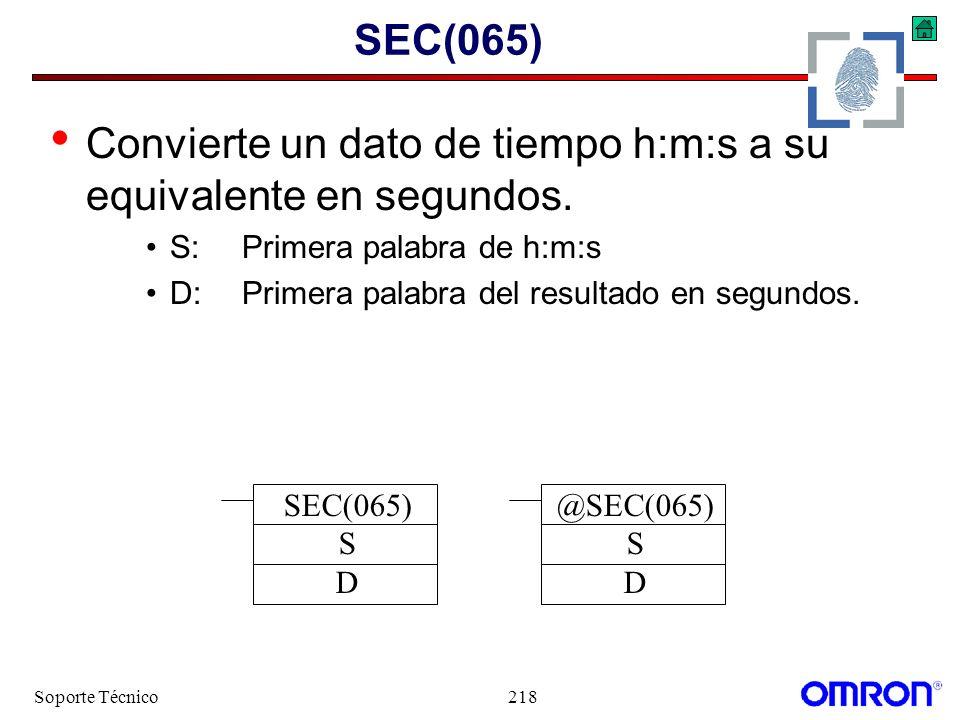 Soporte Técnico218 SEC(065) Convierte un dato de tiempo h:m:s a su equivalente en segundos. S:Primera palabra de h:m:s D:Primera palabra del resultado