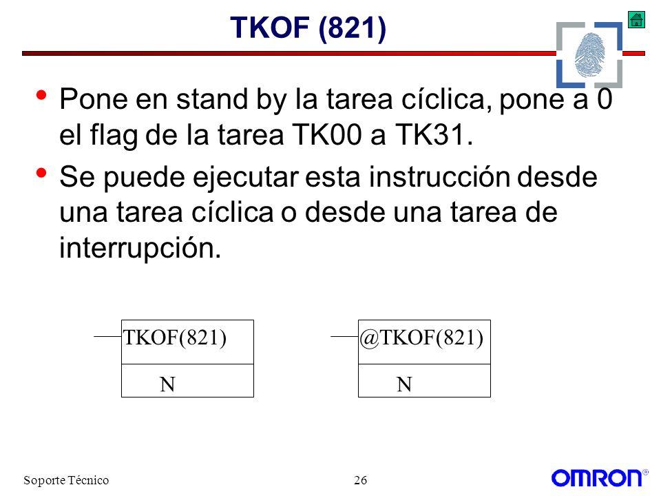 Soporte Técnico26 TKOF (821) Pone en stand by la tarea cíclica, pone a 0 el flag de la tarea TK00 a TK31. Se puede ejecutar esta instrucción desde una