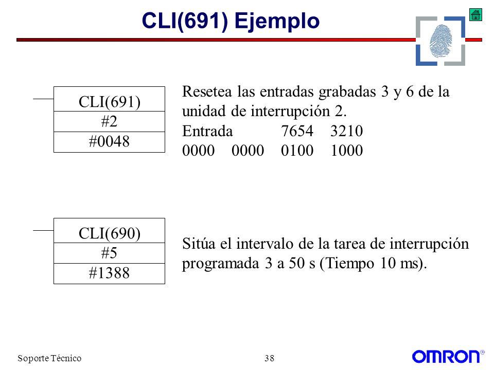 Soporte Técnico38 CLI(691) Ejemplo CLI(691) #2 #0048 Resetea las entradas grabadas 3 y 6 de la unidad de interrupción 2. Entrada76543210 0000000001001