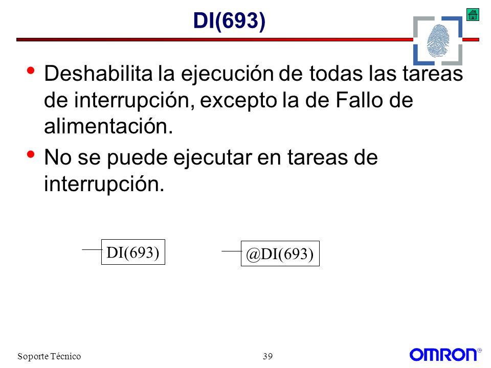 Soporte Técnico39 DI(693) Deshabilita la ejecución de todas las tareas de interrupción, excepto la de Fallo de alimentación. No se puede ejecutar en t