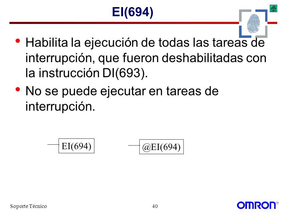 Soporte Técnico40 EI(694) Habilita la ejecución de todas las tareas de interrupción, que fueron deshabilitadas con la instrucción DI(693). No se puede