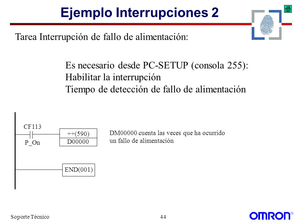 Soporte Técnico44 Ejemplo Interrupciones 2 CF113 P_On ++(590) D00000 DM00000 cuenta las veces que ha ocurrido un fallo de alimentación END(001) Tarea