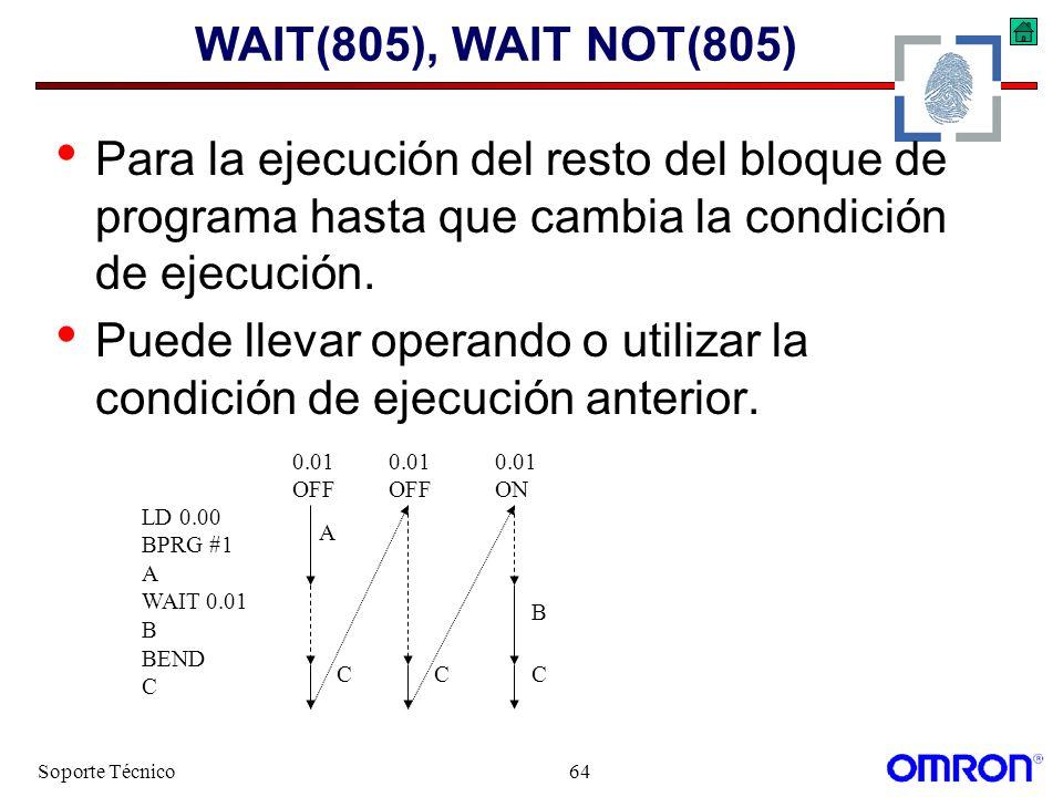 Soporte Técnico64 WAIT(805), WAIT NOT(805) Para la ejecución del resto del bloque de programa hasta que cambia la condición de ejecución. Puede llevar
