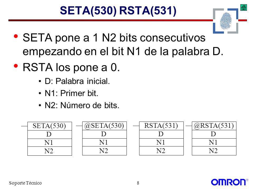 Soporte Técnico8 SETA(530) RSTA(531) SETA pone a 1 N2 bits consecutivos empezando en el bit N1 de la palabra D. RSTA los pone a 0. D: Palabra inicial.