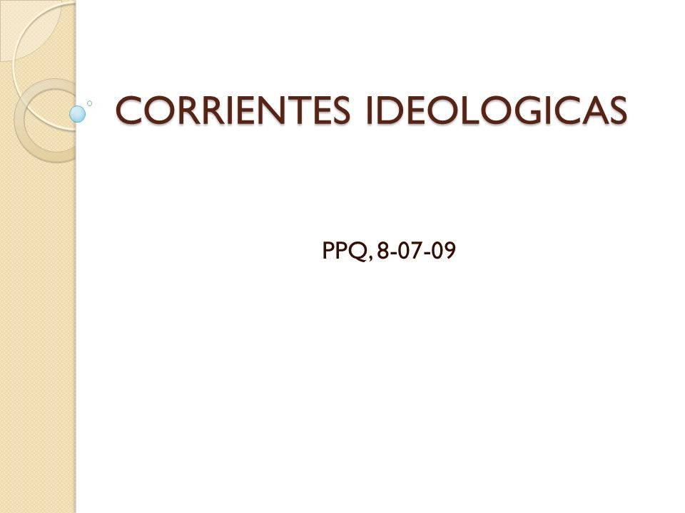 CORRIENTES IDEOLOGICAS PPQ, 8-07-09
