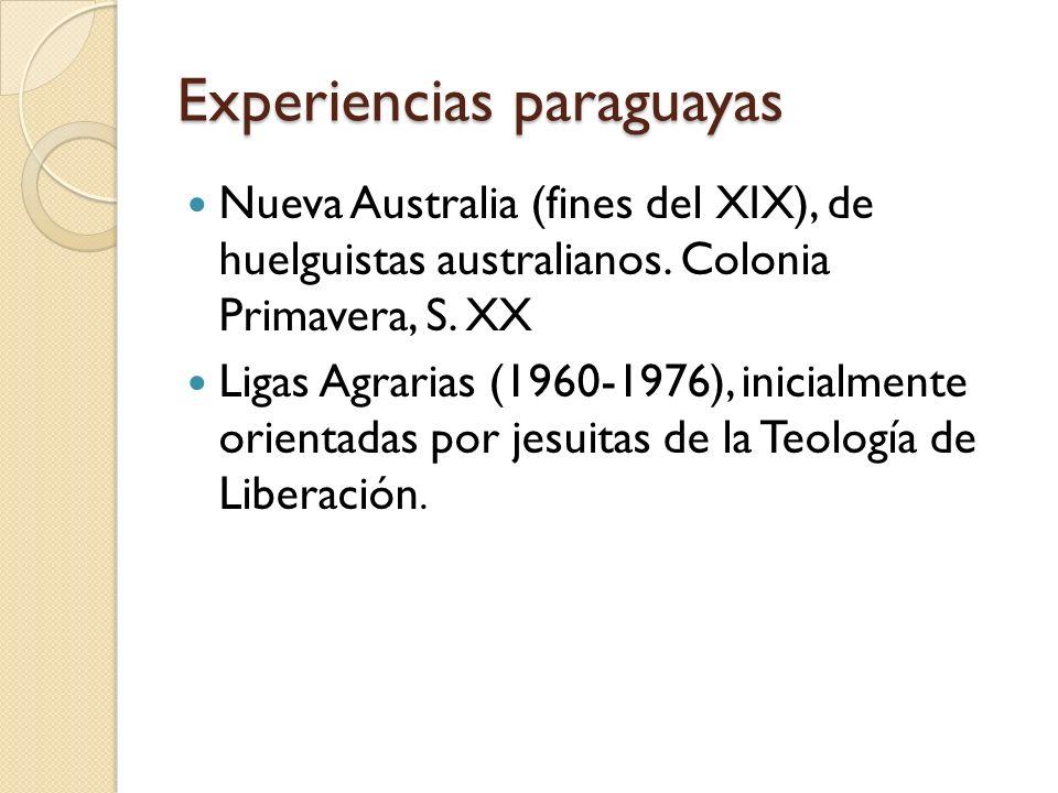Experiencias paraguayas Nueva Australia (fines del XIX), de huelguistas australianos. Colonia Primavera, S. XX Ligas Agrarias (1960-1976), inicialment