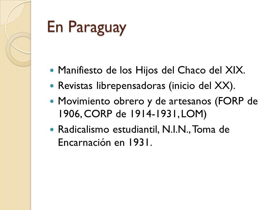 En Paraguay Manifiesto de los Hijos del Chaco del XIX. Revistas librepensadoras (inicio del XX). Movimiento obrero y de artesanos (FORP de 1906, CORP